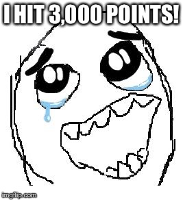Happy Guy Rage Face | I HIT 3,000 POINTS! | image tagged in memes,happy guy rage face | made w/ Imgflip meme maker