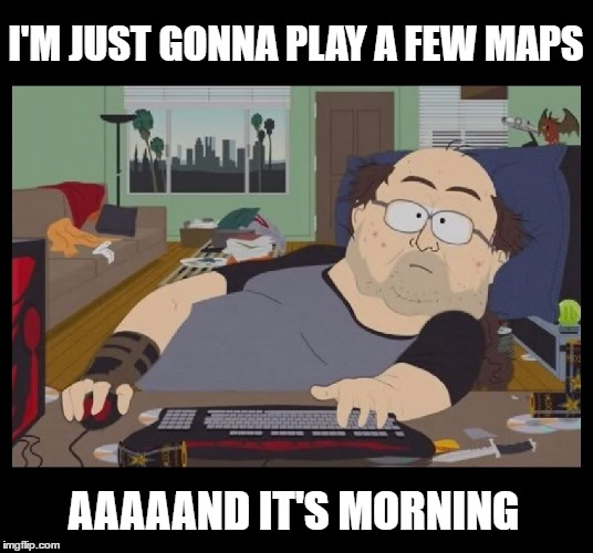 PC Gamer up all night | I'M JUST GONNA PLAY A FEW MAPS AAAAAND IT'S MORNING | image tagged in pc gamer,cod,call of duty,battlefield,computer,memes | made w/ Imgflip meme maker