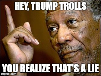 HEY, TRUMP TROLLS YOU REALIZE THAT'S A LIE | made w/ Imgflip meme maker