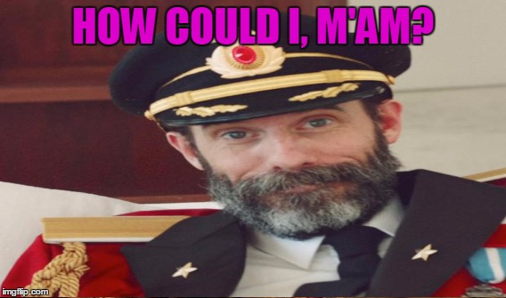 HOW COULD I, M'AM? | made w/ Imgflip meme maker