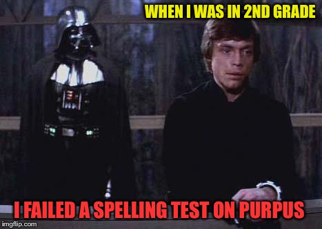 WHEN I WAS IN 2ND GRADE I FAILED A SPELLING TEST ON PURPUS | made w/ Imgflip meme maker