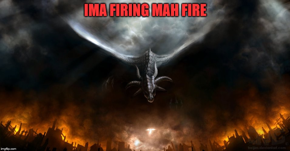 IMA FIRING MAH FIRE | image tagged in wat | made w/ Imgflip meme maker