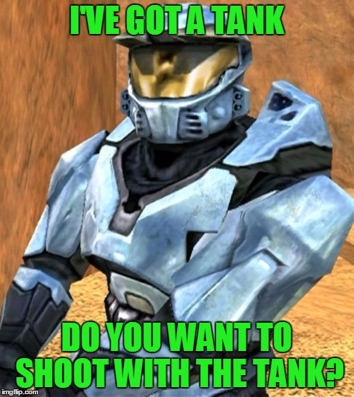 Church RvB Season 1 | I'VE GOT A TANK DO YOU WANT TO SHOOT WITH THE TANK? | image tagged in church rvb season 1 | made w/ Imgflip meme maker