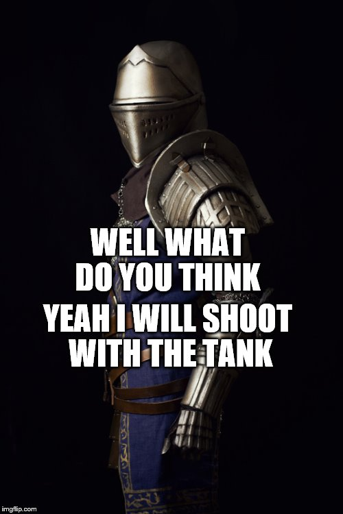WELL WHAT DO YOU THINK YEAH I WILL SHOOT WITH THE TANK | made w/ Imgflip meme maker