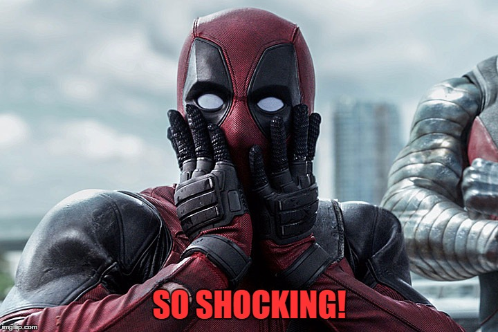 Deadpool - Gasp | SO SHOCKING! | image tagged in deadpool - gasp | made w/ Imgflip meme maker