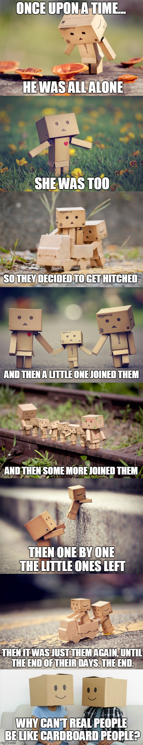 A Tale In Cardboard | ONCE UPON A TIME... WHY CAN'T REAL PEOPLE BE LIKE CARDBOARD PEOPLE? HE WAS ALL ALONE SHE WAS TOO SO THEY DECIDED TO GET HITCHED AND THEN A L | image tagged in memes,relationships,men and women,marriage,cardboard,people | made w/ Imgflip meme maker