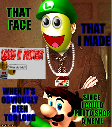 Unfortunately Luigi is the one paying the price for my being away a couple days... | THAT FACE SINCE I COULD PHOTO SHOP A MEME THAT I MADE WHEN IT'S OBVIOUSLY BEEN TOO LONG | image tagged in that face you make when,absence makes the mind go yonder,memestrocity,luigi death stare | made w/ Imgflip meme maker