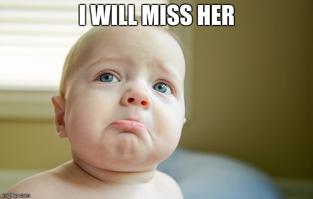 I WILL MISS HER | made w/ Imgflip meme maker