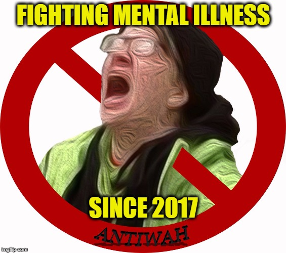 FIGHTING MENTAL ILLNESS SINCE 2017 | image tagged in crying liberal | made w/ Imgflip meme maker