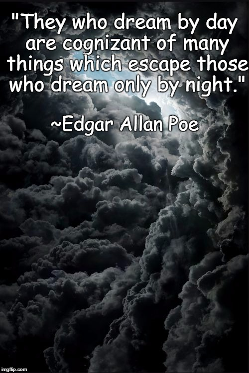"Clouds Eye | ""They who dream by day are cognizant of many things which escape those who dream only by night."" ~Edgar Allan Poe 