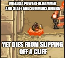 WIELDS A POWERFUL HAMMER AND STAFF AND SUMMONS UMBRA YET DIES FROM SLIPPING OFF A CLIFF | image tagged in malagar | made w/ Imgflip meme maker