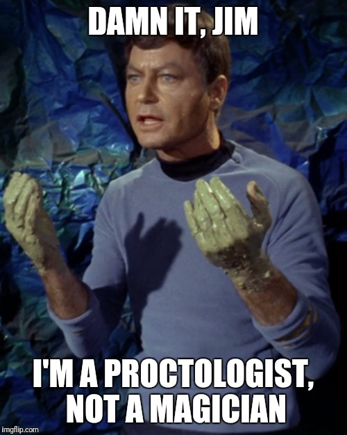 Bones McCoy |  DAMN IT, JIM; I'M A PROCTOLOGIST, NOT A MAGICIAN | image tagged in bones mccoy | made w/ Imgflip meme maker