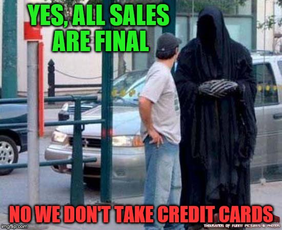 YES, ALL SALES ARE FINAL NO WE DON'T TAKE CREDIT CARDS | made w/ Imgflip meme maker