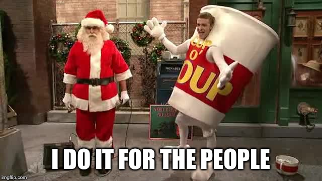 Christmas | I DO IT FOR THE PEOPLE | image tagged in christmas | made w/ Imgflip meme maker