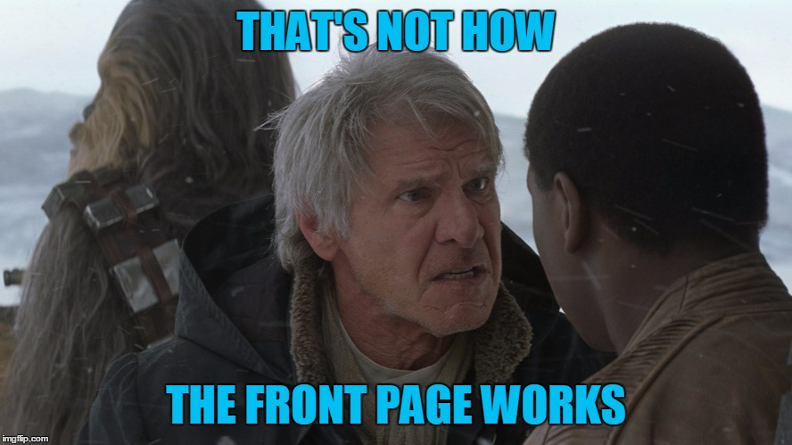 THAT'S NOT HOW THE FRONT PAGE WORKS | made w/ Imgflip meme maker