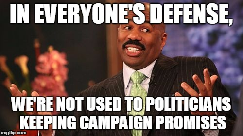 Steve Harvey Meme | IN EVERYONE'S DEFENSE, WE'RE NOT USED TO POLITICIANS KEEPING CAMPAIGN PROMISES | image tagged in memes,steve harvey | made w/ Imgflip meme maker