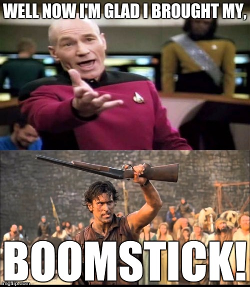 WELL NOW I'M GLAD I BROUGHT MY, BOOMSTICK! | made w/ Imgflip meme maker