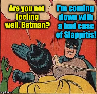 Batman Slapping Robin Meme | Are you not feeling well, Batman? I'm coming down with a bad case of Slappitis! | image tagged in memes,batman slapping robin,evilmandoevil,funny | made w/ Imgflip meme maker