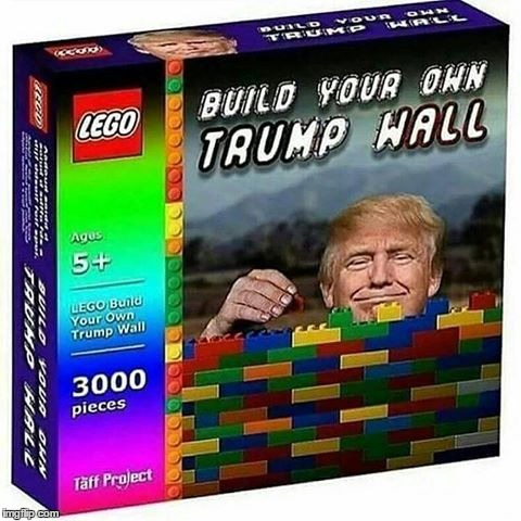 Yes? | image tagged in trump,wall,lego,whynot | made w/ Imgflip meme maker