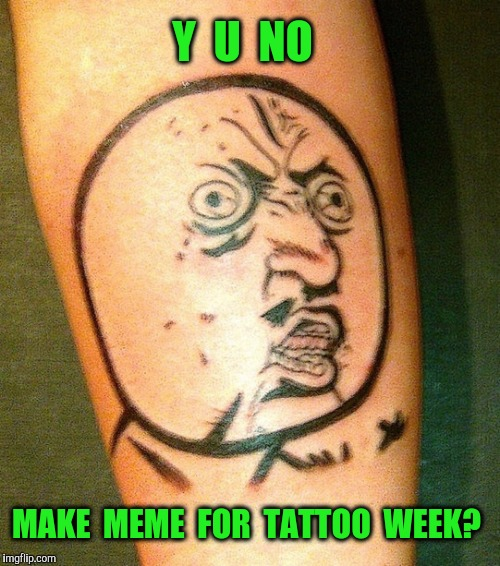 Tattoo week on imgflip - Imgflip Y U No Meme Blank