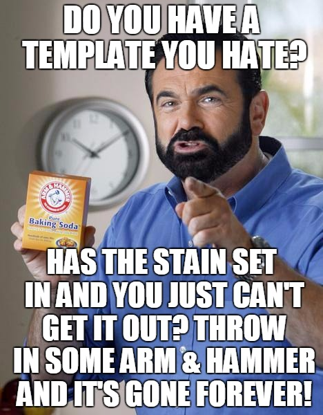 But wait, there's more! Act now and we'll double the offer! 2 templates removed for the price of 1! | DO YOU HAVE A TEMPLATE YOU HATE? HAS THE STAIN SET IN AND YOU JUST CAN'T GET IT OUT? THROW IN SOME ARM & HAMMER AND IT'S GONE FOREVER! | image tagged in billy mays,one dimensional,templates,beating a dead horse,add more than 60 to the popular templates tab | made w/ Imgflip meme maker