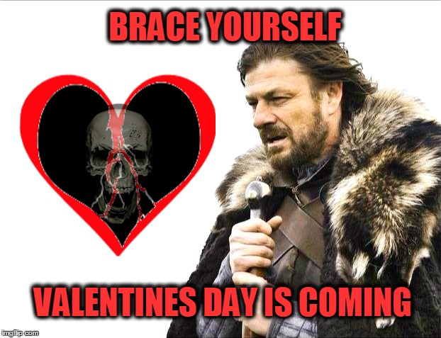 BRACE YOURSELF; VALENTINES DAY IS COMING | image tagged in brace yourself,valentine's day,skull and bones,broken heart,heartbreak,nightmare before christmas | made w/ Imgflip meme maker