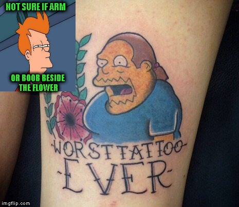 #worsttattooeverweek I do like this idea for a tattoo! (Apparently the word Boob auto flags you as NSFW :(  | NOT SURE IF ARM OR BOOB BESIDE THE FLOWER | image tagged in futurama fry,worst tattoo ever week,comic book guy worst ever,lynch1979 | made w/ Imgflip meme maker