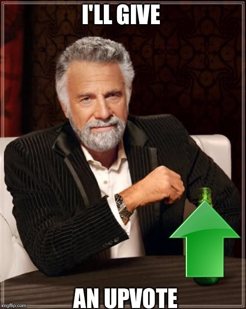 The Most Interesting Man In The World Meme | I'LL GIVE AN UPVOTE | image tagged in memes,the most interesting man in the world | made w/ Imgflip meme maker