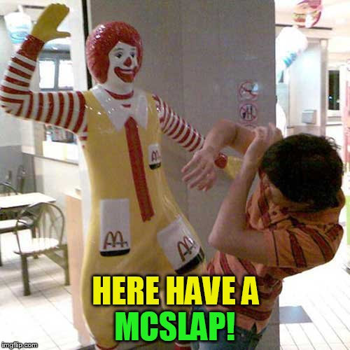 HERE HAVE A MCSLAP! | made w/ Imgflip meme maker