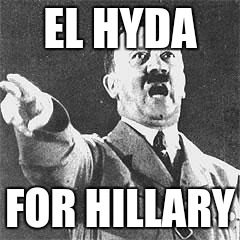 I want Hillary Clinton | EL HYDA FOR HILLARY | image tagged in hitler,nsfw | made w/ Imgflip meme maker