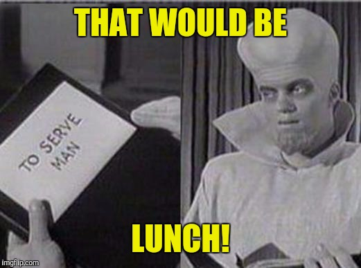 THAT WOULD BE LUNCH! | made w/ Imgflip meme maker