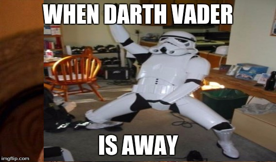 WHEN DARTH VADER IS AWAY | made w/ Imgflip meme maker