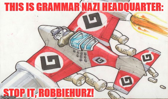 THIS IS GRAMMAR NAZI HEADQUARTER: STOP IT, ROBBIEHURZ! | made w/ Imgflip meme maker