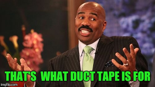 Steve Harvey Meme | THAT'S  WHAT DUCT TAPE IS FOR | image tagged in memes,steve harvey | made w/ Imgflip meme maker