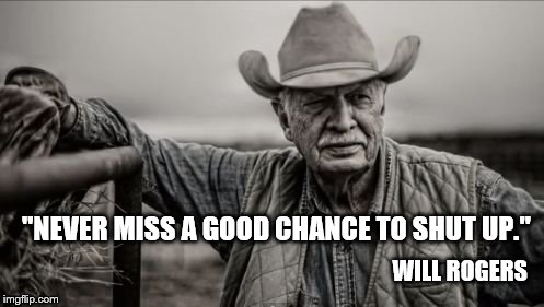 "When Conservatives Lose an Election.  | WILL ROGERS ""NEVER MISS A GOOD CHANCE TO SHUT UP."" 