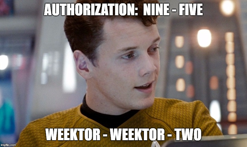 AUTHORIZATION:  NINE - FIVE WEEKTOR - WEEKTOR - TWO | made w/ Imgflip meme maker