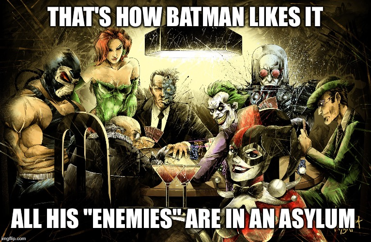 "Mentally handicapped | THAT'S HOW BATMAN LIKES IT ALL HIS ""ENEMIES"" ARE IN AN ASYLUM 
