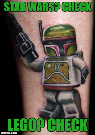 Tattoo week runs until 1st Feb - the good, the bad and the terrible. Search and share :) | STAR WARS? CHECK LEGO? CHECK | image tagged in memes,tattoo week,lego,star wars,boba fett,tattoos | made w/ Imgflip meme maker