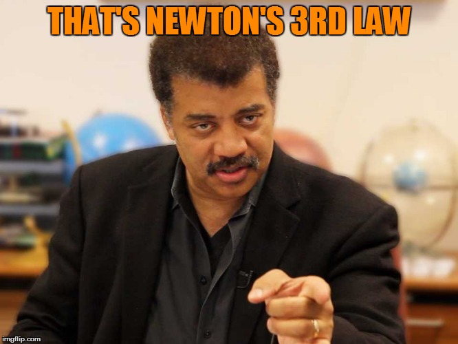 THAT'S NEWTON'S 3RD LAW | made w/ Imgflip meme maker