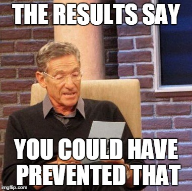 Maury Lie Detector Meme | THE RESULTS SAY YOU COULD HAVE PREVENTED THAT | image tagged in memes,maury lie detector | made w/ Imgflip meme maker