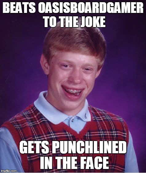 Bad Luck Brian Meme | BEATS OASISBOARDGAMER TO THE JOKE GETS PUNCHLINED IN THE FACE | image tagged in memes,bad luck brian | made w/ Imgflip meme maker