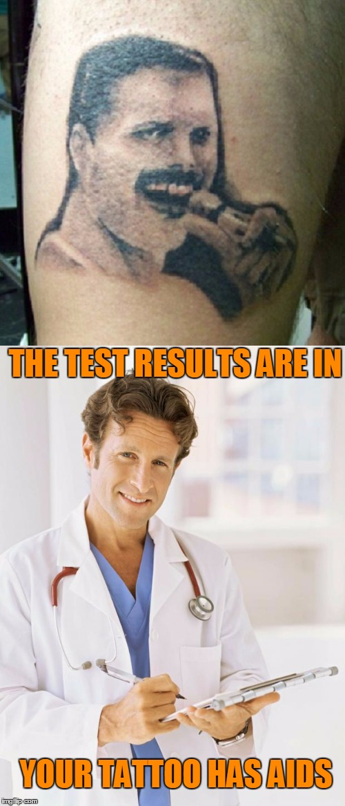 Tattoo week: Freddy got fingered.  | THE TEST RESULTS ARE IN YOUR TATTOO HAS AIDS | image tagged in tattoo week | made w/ Imgflip meme maker