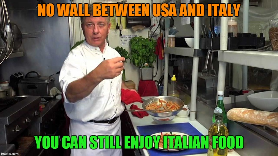 NO WALL BETWEEN USA AND ITALY YOU CAN STILL ENJOY ITALIAN FOOD | made w/ Imgflip meme maker