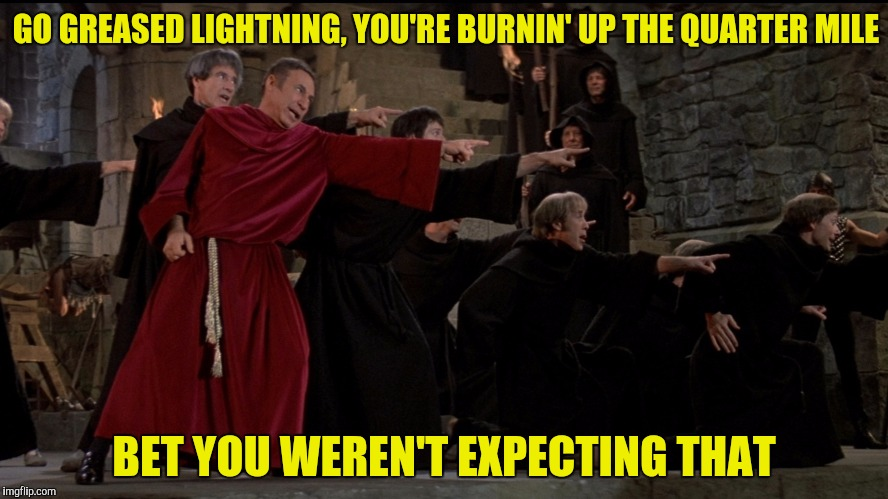 GO GREASED LIGHTNING, YOU'RE BURNIN' UP THE QUARTER MILE BET YOU WEREN'T EXPECTING THAT | made w/ Imgflip meme maker