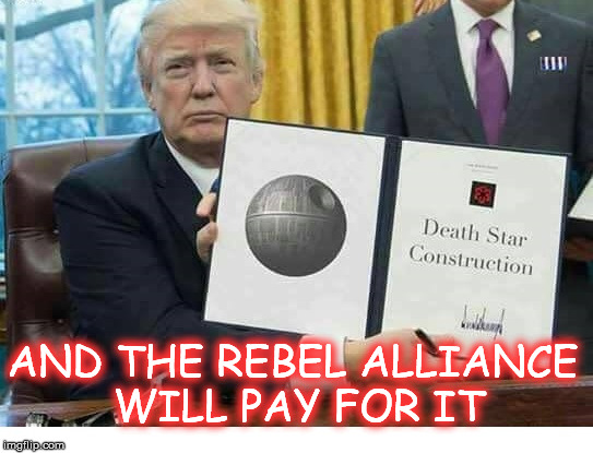 AND THE REBEL ALLIANCE WILL PAY FOR IT | image tagged in darth trump | made w/ Imgflip meme maker