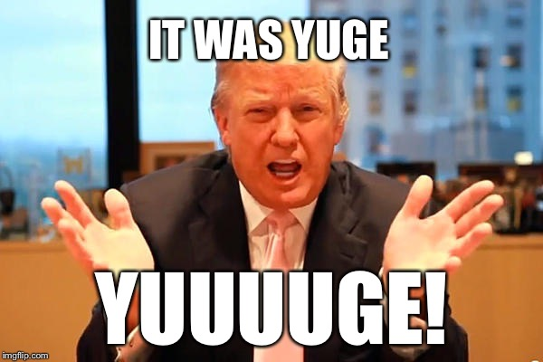 IT WAS YUGE YUUUUGE! | made w/ Imgflip meme maker