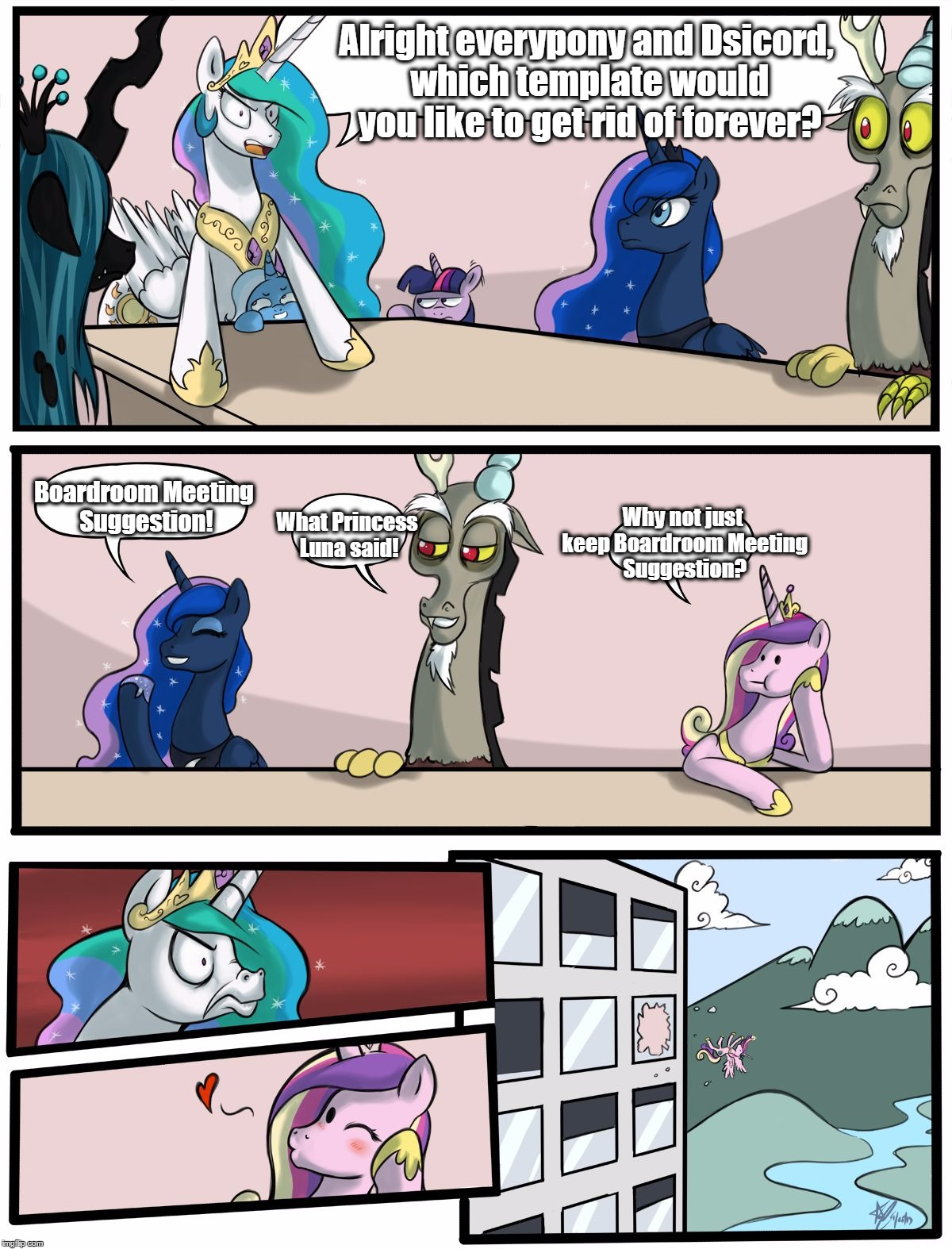 Boardroom Meeting Suggestion Pony Version | Alright everypony and Dsicord, which template would you like to get rid of forever? Boardroom Meeting Suggestion! What Princess Luna said! W | image tagged in boardroom meeting suggestion pony version | made w/ Imgflip meme maker