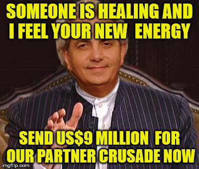 benny hinn scam | SOMEONE IS HEALING AND I FEEL YOUR NEW  ENERGY SEND US$9 MILLION  FOR OUR PARTNER CRUSADE NOW | image tagged in scammer,benny hinn,money money | made w/ Imgflip meme maker