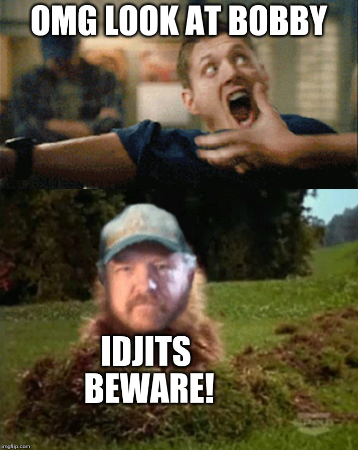 WTF! | OMG LOOK AT BOBBY IDJITS BEWARE! | image tagged in supernatural,supernatural dean winchester,dean winchester,bobby singer | made w/ Imgflip meme maker