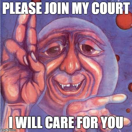 PLEASE JOIN MY COURT; I WILL CARE FOR YOU | image tagged in king crimson | made w/ Imgflip meme maker